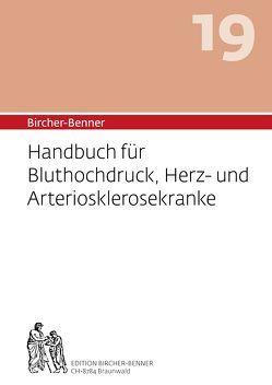 Bircher-Benner: (Hand)buch Nr.19 für Bluthochdruck, Herz- und Arteriosklerosekranke von Bircher,  Andres Dr.med., Bircher,  Anne-Cécile, Bircher,  Lilli, Bircher,  Pascal