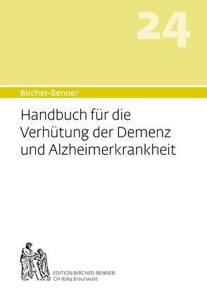 Bircher-Benner Handbuch Nr. 24 für die Verhütung der Demenz und Alzheimerkrankheit von Bircher,  Andres Dr.med., Bircher,  Anne-Cécile, Bircher,  Lilli, Bircher,  Pascal