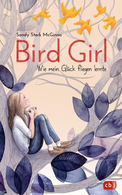 Bird Girl – Wie mein Glück fliegen lernte von Frischer,  Catrin, Over,  Maria, Stark-McGinnis,  Sandy