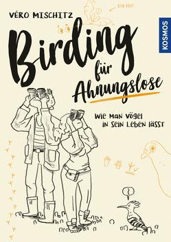 Birding für Ahnungslose von Mischitz,  Véro