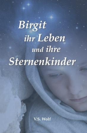 Birgit ihr Leben und ihre Sternenkinder von Wolf,  V. S.