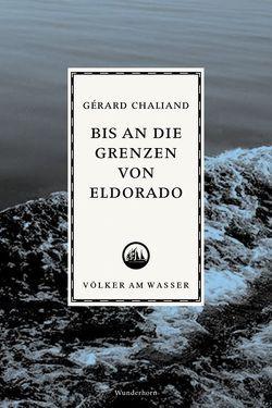 Bis an die Grenzen von Eldorado von Chaliand,  Gérard, Glissant,  Edouard, Thill,  Beate