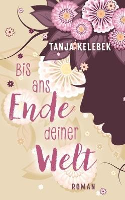 Bis ans Ende deiner Welt von Kelebek,  Tanja