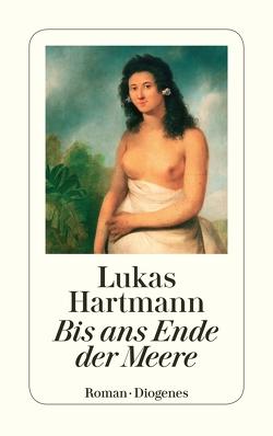 Bis ans Ende der Meere von Hartmann,  Lukas