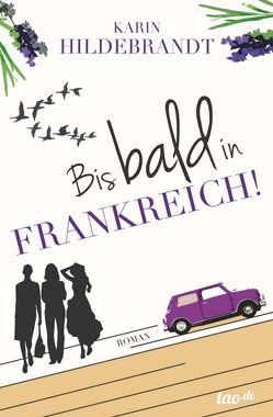 Bis bald in Frankreich! von Hildebrandt,  Karin