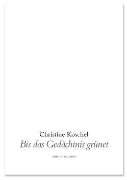 Bis das Gedächtnis grünet von Koschel,  Christine, Niculescu,  Ruxandra
