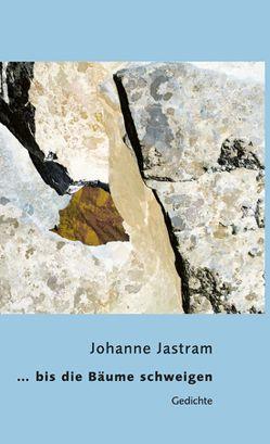 … bis die Bäume schweigen von Jastram,  Johanne, Nowak,  Gerhard