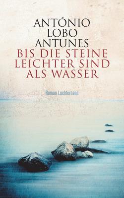 Bis die Steine leichter sind als Wasser von Lobo Antunes,  António, Meyer-Minnemann,  Maralde