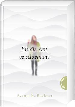 Bis die Zeit verschwimmt von Buchner,  Svenja K.