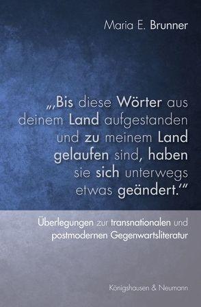 """"""",Bis diese Wörter aus deinem Land aufgestanden und zu meinem Land gelaufen sind, haben sie sich unterwegs etwas geändert.'"""" von Brunner,  Maria E."""