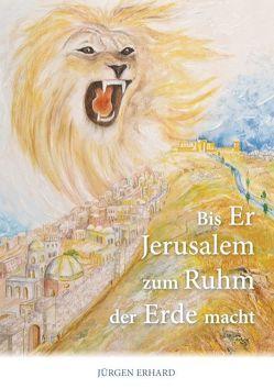 Bis Er Jerusalem zum Ruhm der Erde macht von Erhard,  Jürgen