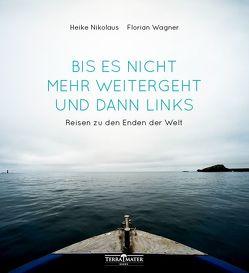 Bis es nicht mehr weitergeht – und dann links – von Nikolaus,  Heike, Wagner,  Florian