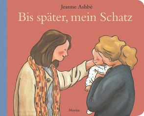 Bis später, mein Schatz! von Ashbé,  Jeanne, Kröll,  Tatjana