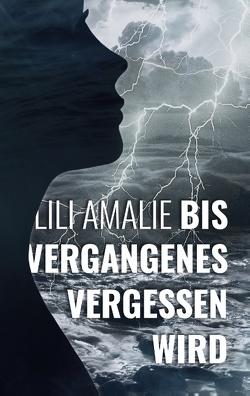 Bis Vergangenes vergessen wird von Amalie,  Lili