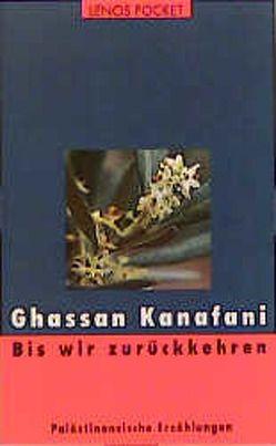 Bis wir zurückkehren von Fähndrich,  Hartmut, Kanafani,  Ghassan
