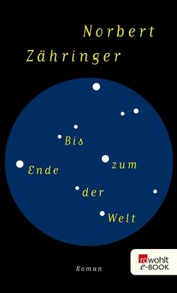 Bis zum Ende der Welt von Zähringer,  Norbert