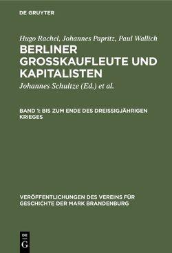 Berliner Großkaufleute und Kapitalisten / Bis zum Ende des Dreißigjährigen Krieges von Papritz,  Johannes, Rachel,  Hugo, Wallich,  Paul