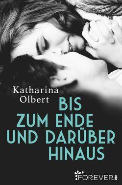 Bis zum Ende und darüber hinaus von Olbert,  Katharina
