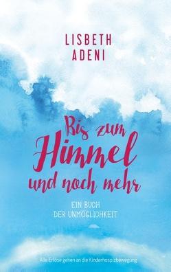 Bis zum Himmel und noch mehr von Lisbeth Adeni