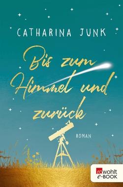 Bis zum Himmel und zurück von Junk,  Catharina
