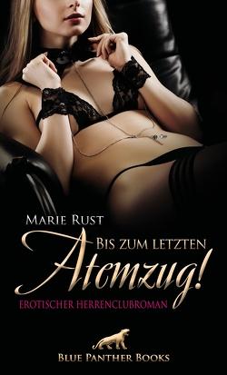 Bis zum letzten Atemzug! Erotischer Herrenclubroman von Rust,  Marie