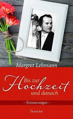 Bis zur Hochzeit und danach von Lehmann,  Margret