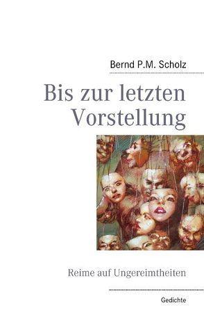 Bis zur letzten Vorstellung von Scholz,  Bernd P