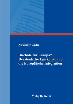 Bischöfe für Europa? Der deutsche Episkopat und die Europäische Integration von Weiler,  Alexander
