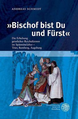 »Bischof bist Du und Fürst« von Schmidt,  Andreas
