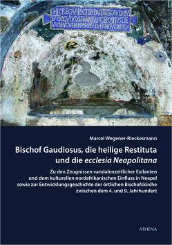 Bischof Gaudiosus, die heilige Restituta und die ecclesia Neapolitana von Wegener-Rieckesmann,  Marcel
