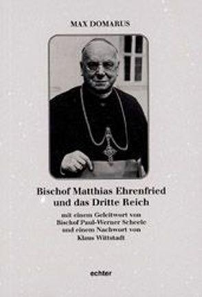 Bischof Matthias Ehrenfried und das Dritte Reich von Domarus,  Max, Scheele,  Paul W, Wittstadt,  Klaus