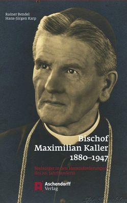 Bischof Maximilian Kaller (1880-1947) von Bendel,  Rainer, Karp,  Hans-Jürgen