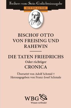 Bischof Otto von Freising und Rahewin. Die Taten Friedrichs, oder richtiger: Cronica von Freising,  Bischof Otto, Rahewin, Schmale,  Franz-Josef, Schwarzbauer,  Fabian