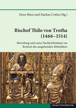 Bischof Thilo von Trotha (1466–1514) von Bünz,  Enno, Cottin,  Markus
