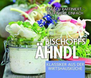 Bischoffs Ähndl, Klassiker aus der Wirtshausküche von Bischoff,  Thilo, Heuer,  Ina, Krein,  Ralf
