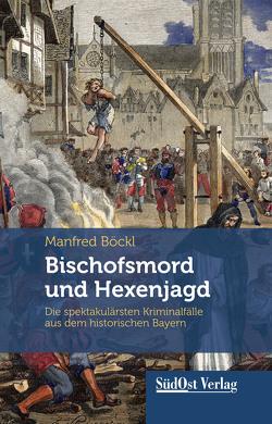 Bischofsmord und Hexenjagd von Böckl ,  Manfred
