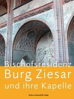 Bischofsresidenz Burg Ziesar und ihre Kapelle von Bergstedt,  Clemens, Heimann,  Heinz D, Henze,  Felix, Krohm,  Hartmut, Sitte,  Wilfried