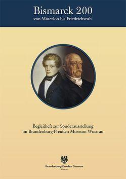 Bismarck 200 – Von Waterloo bis Friedrichsruh von Bödecker,  Andreas, Ogdowski,  Anna, Theilig,  Stephan