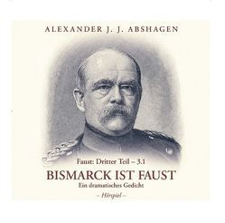 Bismarck ist Faust von Abshagen,  Alexander J. J.