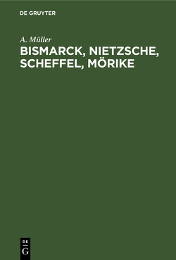 Bismarck, Nietzsche, Scheffel, Mörike von Mueller,  A.