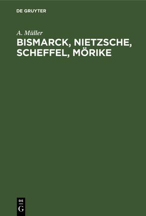 Bismarck, Nietzsche, Scheffel, Mörike von Mueller,  August