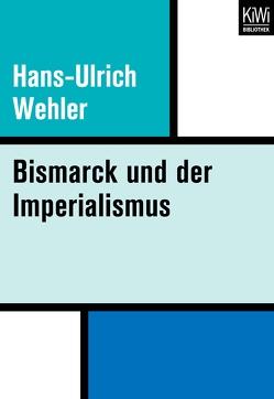 Bismarck und der Imperialismus von Wehler,  Hans-Ulrich