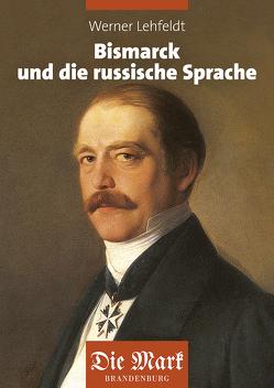 Bismarck und die russische Sprache von Lehfeldt,  Werner