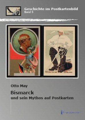 Bismarck und sein Mythos auf Postkarten von May,  Otto