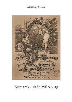 Bismarckkult in Würzburg von Meyer,  Matthias