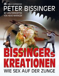 BISSINGERs KREATIONEN von Bissinger,  Peter, Keunen,  Michael, Maringer,  Frank, Maringer,  Heike