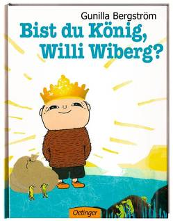 Bist du König, Willi Wiberg? von Bergström,  Gunilla, Brunow,  Dagmar