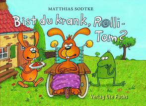 Bist du krank, Rolli-Tom? von Sodtke,  Mattias