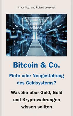Bitcoin & Co. – Finte oder Neugestaltung des Geldsystems? von Leuschel,  Roland, Vogt,  Claus