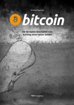 Bitcoin – Die verrückte Geschichte vom Aufstieg eines neuen Geldes von Bergmann,  Christoph